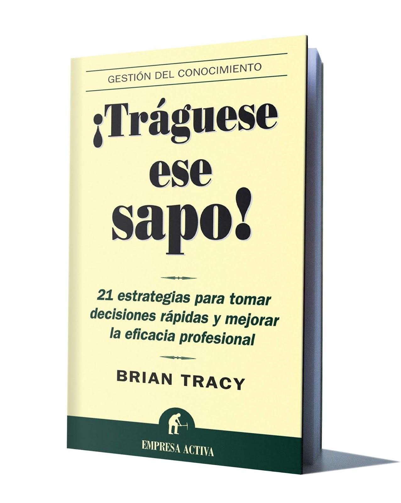 TRÁGUESE ESE SAPO – BRIAN TRACY - Libros De Millonarios