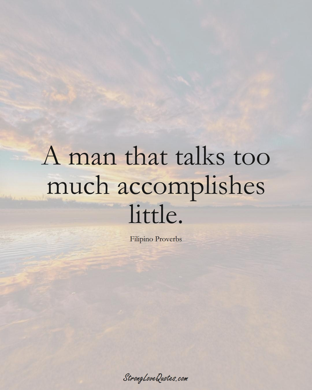 A man that talks too much accomplishes little. (Filipino Sayings);  #AsianSayings