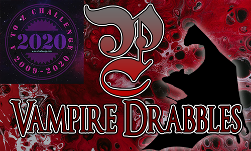 Tasha's Thinkings - Vampire Drabbles - AtoZChallenge 2020 - P