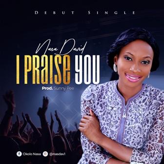 MP3: Nasa David - 'I Praise You' (Prod. by Sunny Pee) || @nasdav1