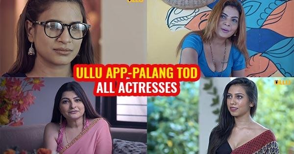 ullu app palang tod all actresses full episode cast instagram