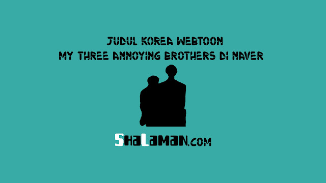 Judul Korea Webtoon My Three Annoying Brothers di Naver