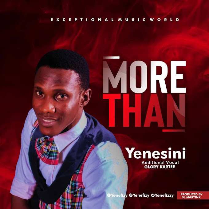 PREMIER: Yenesini - MORE THAN ft Gloria Kartee