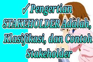✓ Pengertian STAKEHOLDER Adalah, Klasifikasi, dan Contoh Stakeholder