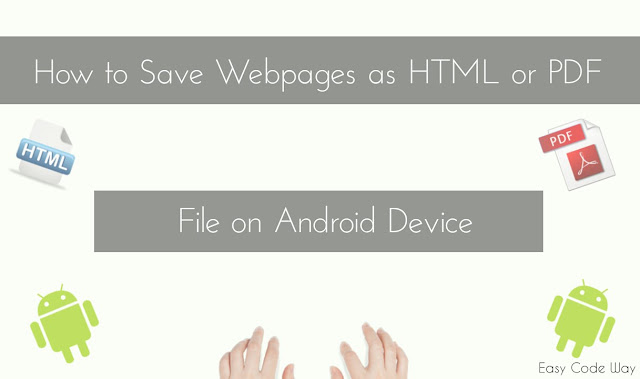 Save Webpages in HTML or PDF Format on Android