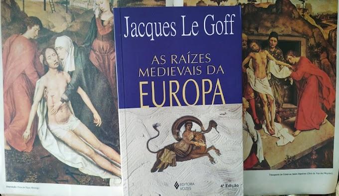 [RESENHA #841] AS RAÍZES MEDIEVAIS DA EUROPA - JACQUES LE GOFF