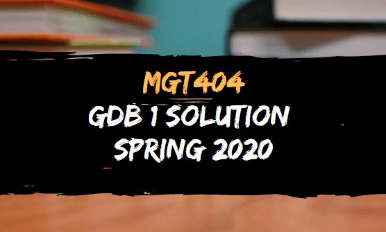 MGT404 GDB NO.1 SOLUTION SPRING 2020