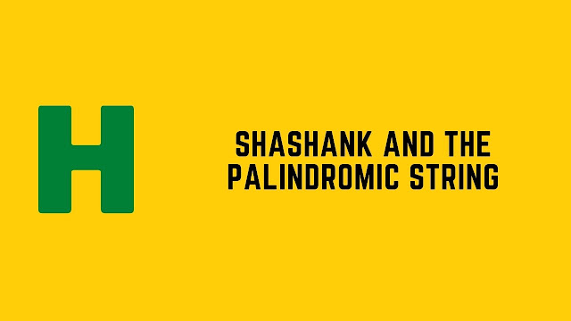 HackerRank Shashank and the Palindromic Strings problem solution