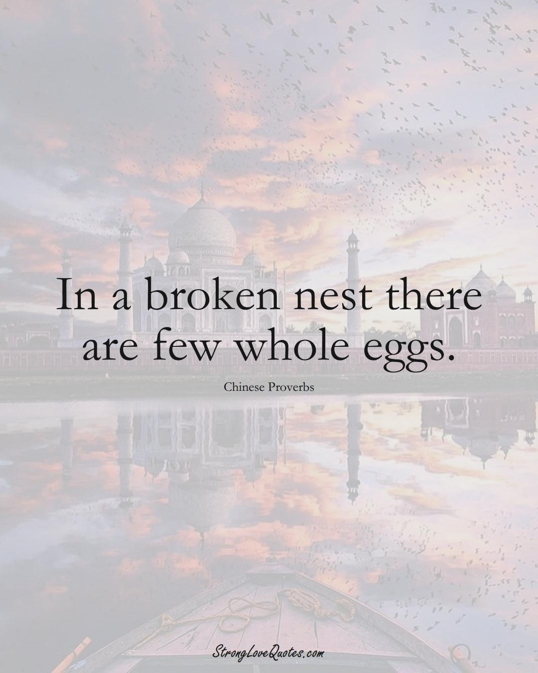 In a broken nest there are few whole eggs. (Chinese Sayings);  #AsianSayings