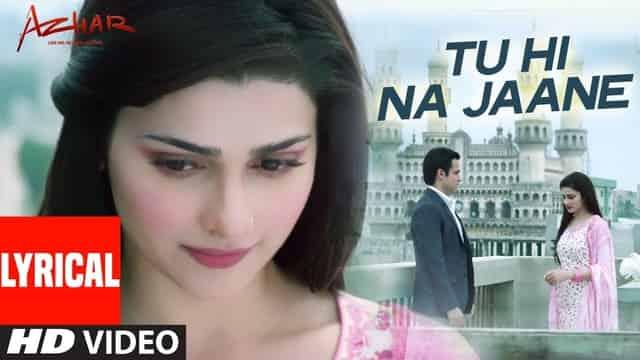 तू ही ना जाने Tu Hi Na Jaane Lyrics In Hindi - Azhar