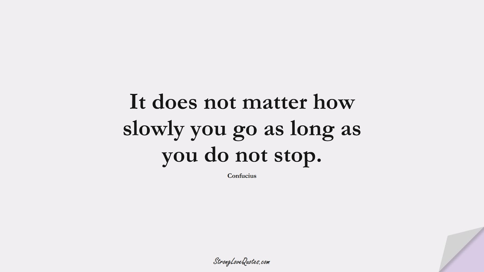 It does not matter how slowly you go as long as you do not stop. (Confucius);  #EducationQuotes