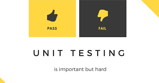 Unit Testing Is Important But Hard