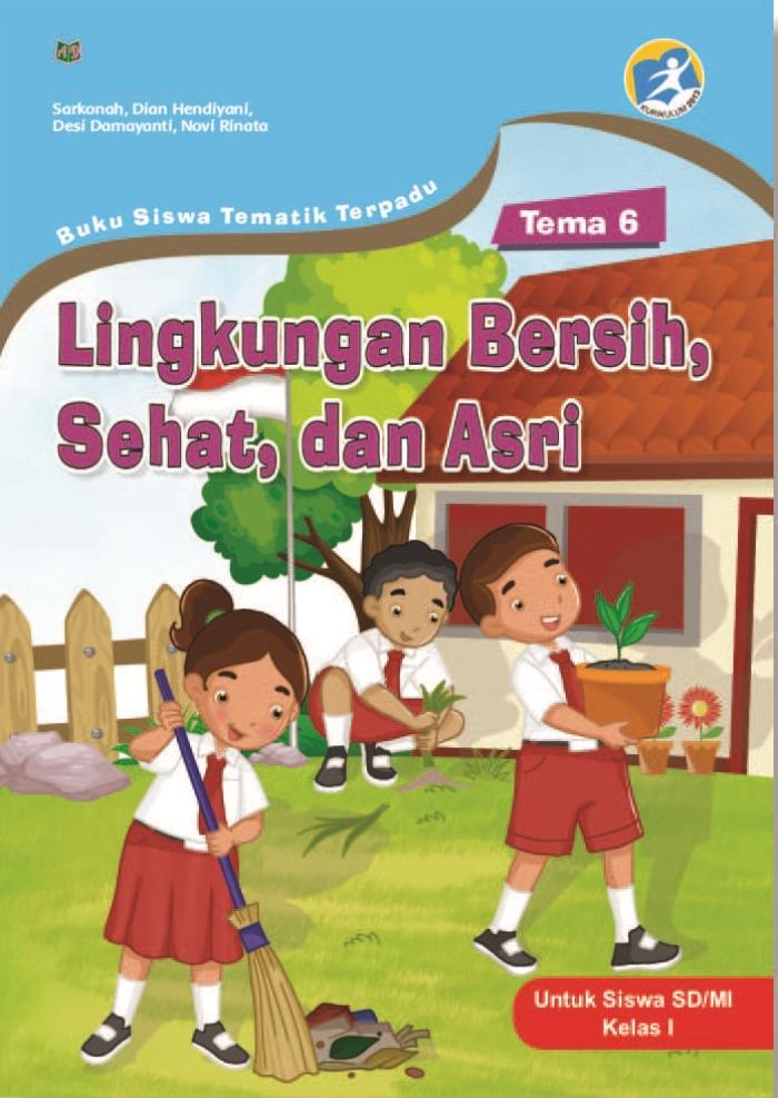 Buku Siswa Tematik Terpadu Tema 6 Lingkungan Bersih, Sehat, dan Asri untuk Siswa SD/MI Kelas I Kurikulum 2013