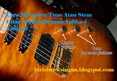 Cara Mengatur Tune Atau Stem Gitar