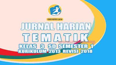 Jurnal Harian Tematik Kelas 3 SD Semester 1 Kurikulum 2013 Revisi 2018