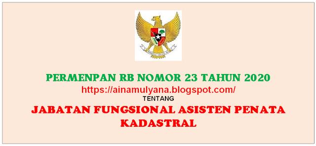 Peraturan Peraturan Menpan RB atau Permenpan RB Nomor  PERMENPAN RB NOMOR 23 TAHUN 2020 TENTANG JABATAN FUNGSIONAL ASISTEN PENATA KADASTRAL