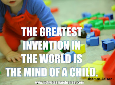 "16 Awesome Quotes To Reach Your Dreams: ""The greatest invention in the world is the mind of a child.""- Thomas Edison"
