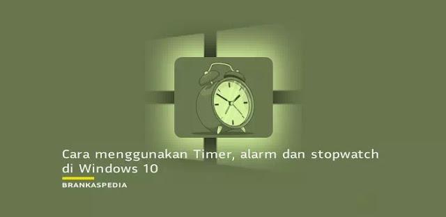 Cara Menggunakan Fitur Timer, Alarm dan Stopwatch Windows 10