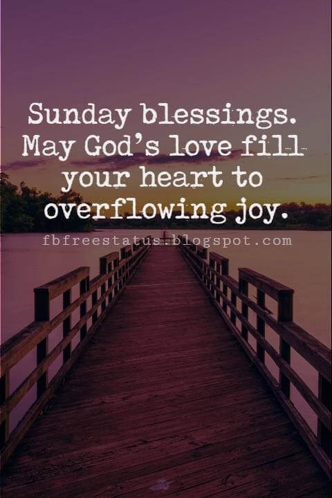 Sunday Morning Inspirational Quotes, Sunday blessings. May God's love fill your heart to overflowing joy.
