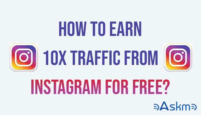 How to 10X Earn Traffic from Instagram for free? eAskme