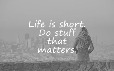 short quotes life is short do stuff that matters