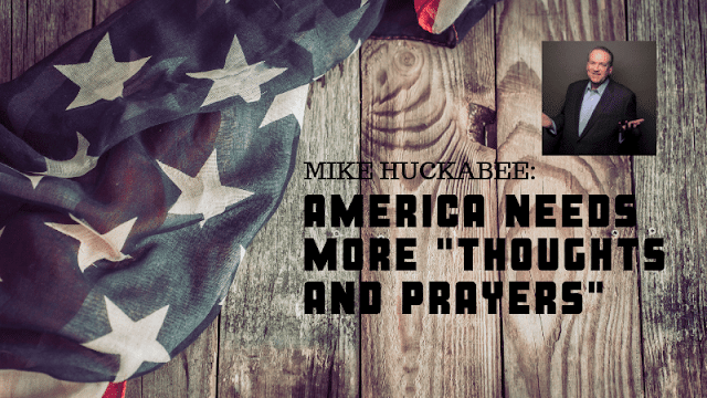 "TBN host Gov. Mike Huckabee says lack of ""thoughts and prayers"" might be what's behind mass shootings"
