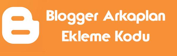 Blogger Arkaplan Nasıl Eklenir?