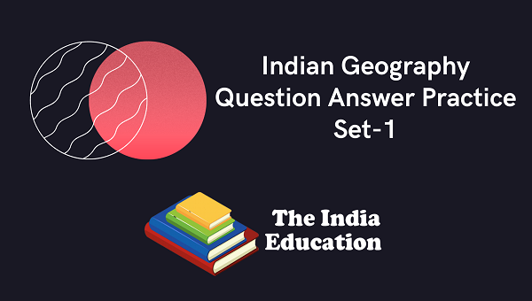 Indian Geography Question Answer Practice Set-1