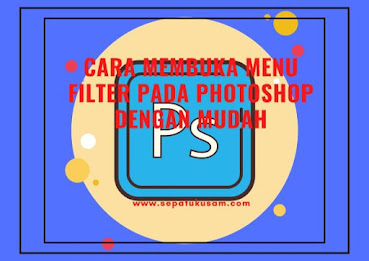 cara membuka menu filter pada photoshop dengan mudah