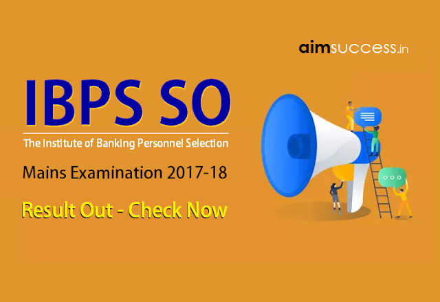 IBPS SO 2017 Mains Result Out - Check Here Now