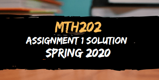 MTH202 ASSIGNMENT NO.1 SOLUTION SPRING 2020