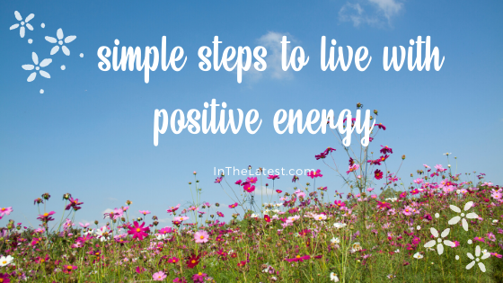 11 simple steps to live with positive energy