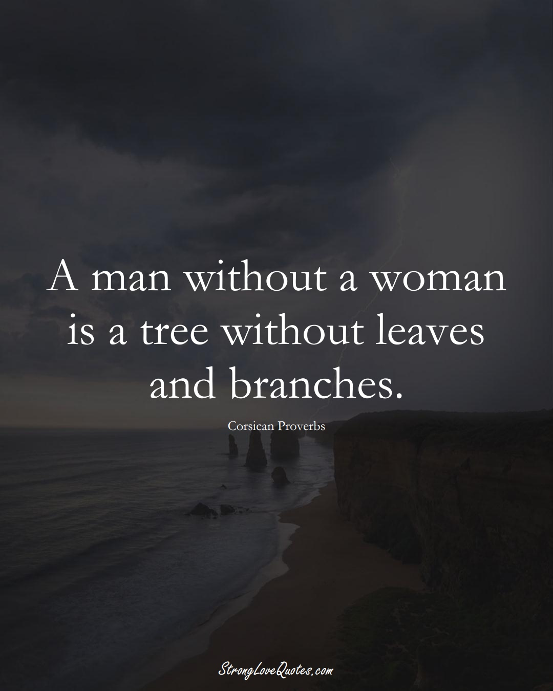 A man without a woman is a tree without leaves and branches. (Corsican Sayings);  #EuropeanSayings
