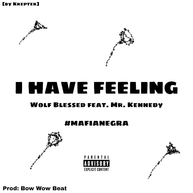 Mafia Negra - I Have Feeling (Wolf Blessed, Mr. Kennedy) [Prod. Bow Wow Beat] [Rap Hip Hop] (2020)