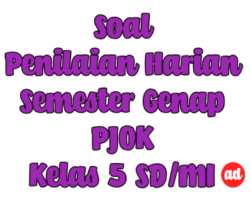 PENILAIAN HARIAN PJOK SEMESTER GENAP KELAS 5 SD/MI