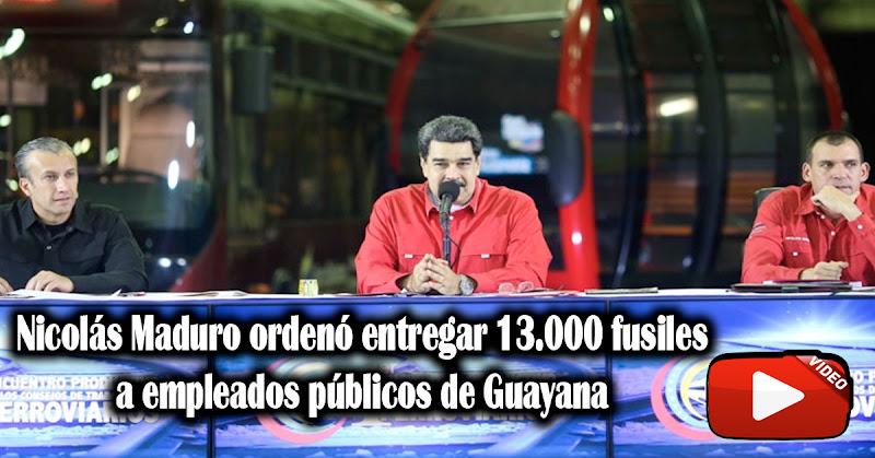Nicolás Maduro ordenó entregar 13.000 fusiles a empleados públicos de Guayana