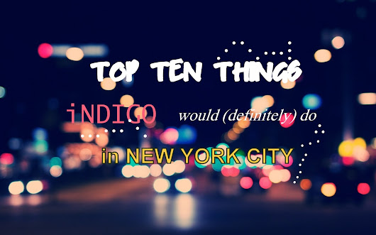 Guest Post: Top Ten Thing I'd Do in New York City {Indigo's version}