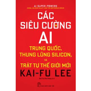 Các Siêu Cường AI - Trung Quốc, Thung Lũng Silicon Và Trật Tự Thế Giới Mới ebook PDF EPUB AWZ3 PRC MOBI