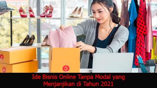 Ide Bisnis Online Tanpa Modal yang Menjanjikan di Tahun 2021