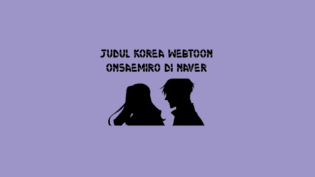 Judul Korea Webtoon Onsaemiro di Naver