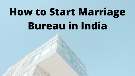 How to Start Marriage Bureau in India