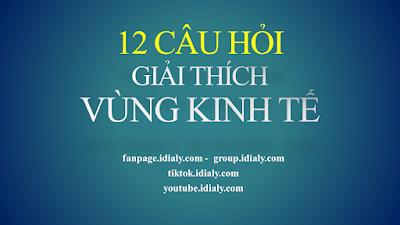 12 CÂU HỎI GIẢI THÍCH PHẦN VÙNG KINH TẾ