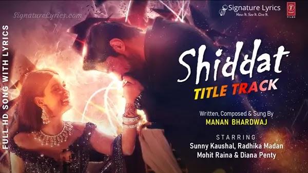 Shiddat Title Track Lyrics - Manan Bhardwaj | Shiddat starring Sunny Kaushal, Radhika Madan, Mohit Raina & Diana Penty