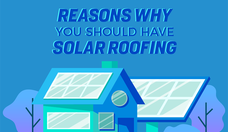 Why You Should Have Solar Roofing?