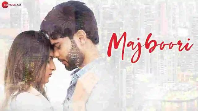 Majboori Lyrics in English :- Raj Jain & Sumedha Karmahe | Grishma