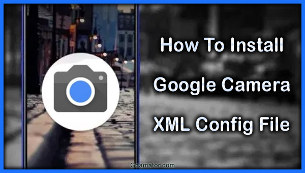 How to install Google Camera XML Config
