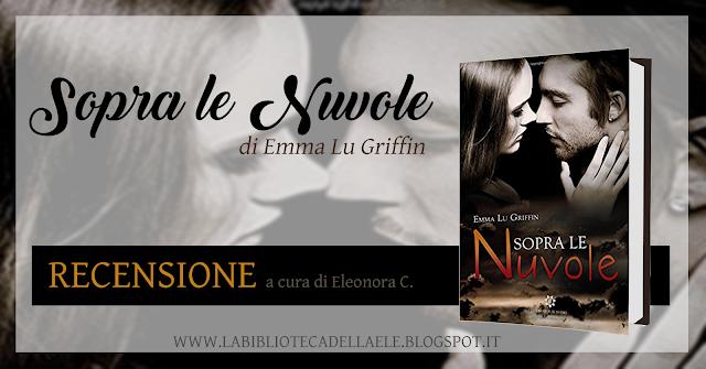 """[Recensione #52]: """"SOPRA LE NUVOLE"""" di Emma Lu Griffin"""