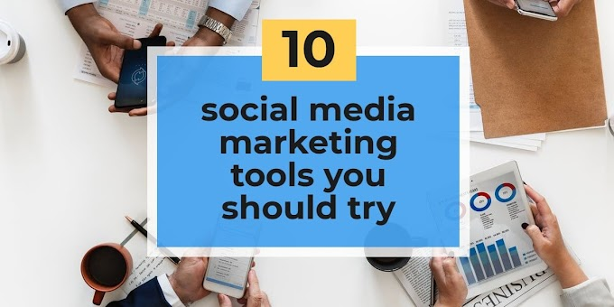 10 Social Media Marketing Tools You Should Try Out