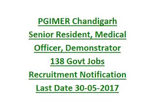 PGIMER Chandigarh Senior Resident, Medical Officer, Demonstrator 138 Govt Jobs Recruitment Notification Last Date 30-05-2017