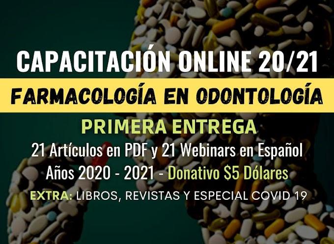 CAPACITACIÓN ONLINE FARMACOLOGÍA EN ODONTOLOGÍA 20/21 - Primera Entrega - 21 Artículos en PDF y 21 Webinars en español